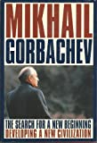 The Search for a New Beginning, Mikhail Gorbachev, 0062513389