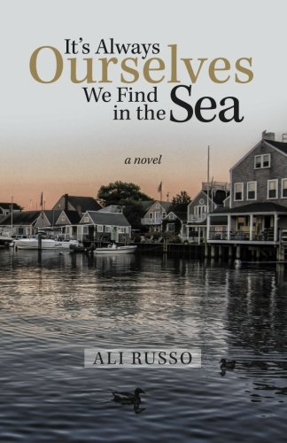 It's Always Ourselves We Find in the Sea: A Novel