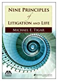 Nine Principles of Litigation and Life, Michael E. Tigar, 1604424001