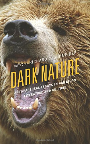 Dark Nature: Anti-Pastoral Essays in American Literature and Culture (Ecocritical Theory and Practice)