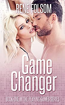 Game Changer: A Contemporary Romance Novel (Playing Games #1) by [Folsom, Rene]