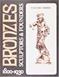 Bronzes: Sculptors and Founders, 1800-1930, Vol. 3
