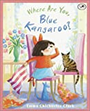 Where Are You, Blue Kangaroo?, Emma Chichester Clark, 0440417600