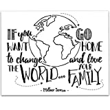 If You Want To Change The World Go Home and Love Your Family - 11x14 Unframed Typography Art Prints - Great Inspirational Gift/Inspirational Home Decor
