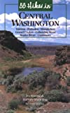 55 Hikes in Central Washington, Ira Spring and Harvey Manning, 0898865107