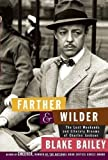 [ FARTHER AND WILDER: THE LOST WEEKENDS AND LITERARY DREAMS OF CHARLES JACKSON ] By Bailey, Blake ( Author) 2013 [ Hardcover ]