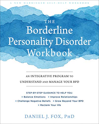 The Borderline Personality Disorder Workbook: An Integrative Program to Understand and Manage Your BPD by New Harbinger Publications