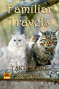 Familiar Travels: In the World of the Federal Witch (Familiar Magic Book 3) by [Drake, Taki, Paul, T S]