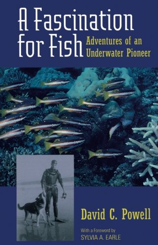 A Fascination for Fish: Adventures of an Underwater Pioneer (UC Press/Monterey Bay Aquarium Series in Marine Conservation)