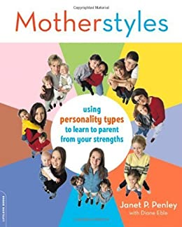 MotherStyles: Using Personality Type to Discover Your Parenting Strengths by [Penley, Diane Eble Janet]