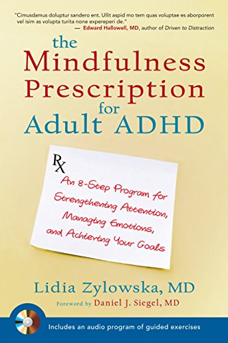 The Mindfulness Prescription for Adult ADHD: An 8-Step Program for Strengthening Attention, Managing