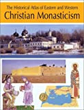 img - for The Historical Atlas of Eastern and Western Christian Monasticism book / textbook / text book