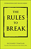 The Rules to Break: A Personal Code for Living Your Life, Your Way (Richard Templar's Rules)