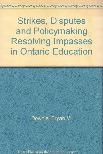 Strikes, Disputes and Policymaking Resolving Impasses in Ontario Education