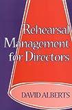 Rehearsal Management for Directors, David Alberts, 0435086650