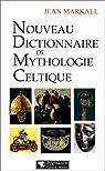 Nouveau dictionnaire de mythologie celtique par Markale