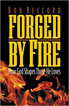 Amazon.com: Forged by Fire: How God Shapes Those He Loves ...