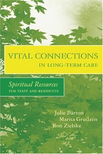 Vital Connections in Long-Term Care: Spiritual Resources for ...