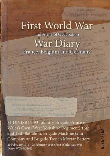 Download 31 Division 93 Infantry Brigade Prince of Wales's Own (West Yorkshire Regiment) 16th and 18th Battalion, Brigade Machine Gun Company and Brigade ... 1918 (First World War, War Diary, Wo95/2362) ebook