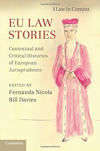 EU Law Stories: Contextual and Critical Histories of European Jurisprudence (Law in Context)