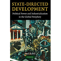 State-Directed Development: Political Power and Industrialization in the Global Periphery (English Edition)