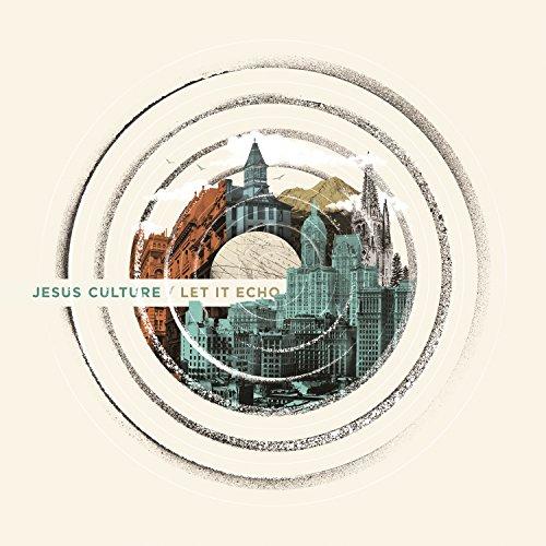 Jesus Culture - Let It Echo (2016)