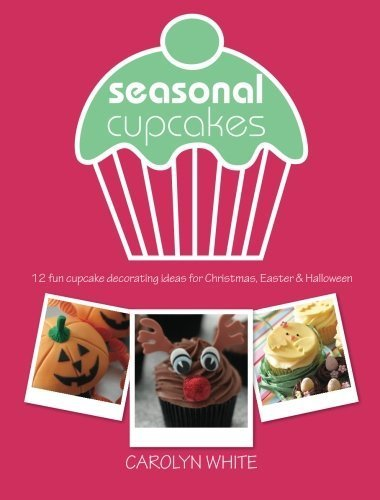Seasonal Cupcakes: 12 fun cupcake decorating ideas for Christmas, Easter & Halloween by White, Carolyn (2012) Paperback]()