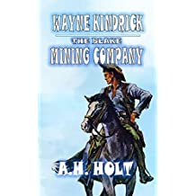 "Wayne Kendrick - The Blake Mining Company: A Classic Western Adventure From The Author of ""High Plains Fort"" (Wayne Kendrick Westerns Book 1)"