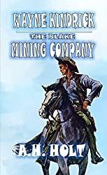 Wayne Kendrick - The Blake Mining Company: A Classic Western Adventure From The Author of