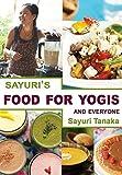 Sayuri's Food for Yogis and Everyone by Sayuri Tanaka