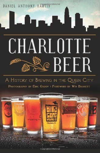 Charlotte Beer: A History of Brewing in the Queen City (American Palate)