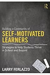 Building a Community of Self-Motivated Learners: Strategies to Help Students Thrive in School and Beyond Kindle Edition