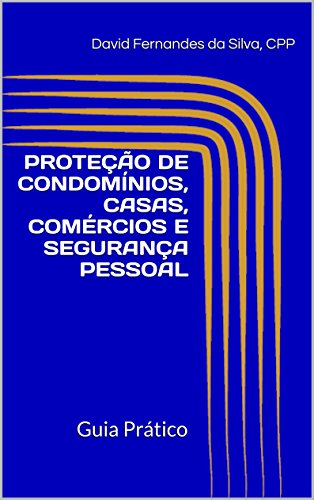 PROTEÇÃO DE CONDOMÍNIOS, CASAS, COMÉRCIOS E SEGURANÇA PESSOAL: Guia Prático (Portuguese Edition)