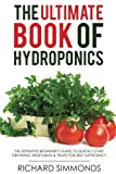 img - for The Ultimate Book of Hydroponics: The Definitive 300+ pages Step-by-Step Beginner's Guide to Quickly Start Growing Vegetables & Fruit For Self-Sufficiency book / textbook / text book