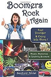Boomers Rock Again: Feel Younger & Enjoy Life More
