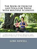 This book based on the author's experience outlines a comprehensive program specifically geared to those with Multiple Sclerosis. This book covers a wide variety of movement therapies such as range of motion exercises, low to no-impact aerobics, s...