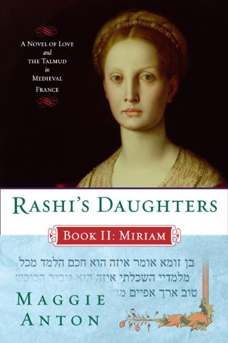 Rashi's Daughters, Book II: Miriam: A Novel of Love and the Talmud in Medieval France [Maggie Anton] (Tapa Blanda)