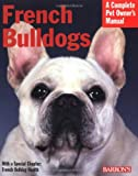 French Bulldogs (Complete Pet Owner's Manual)