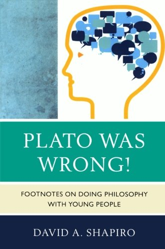 Plato Was Wrong!: Footnotes on Doing Philosophy with Young People