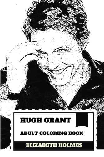 Hugh Grant Adult Coloring Book: Golden Globe and Bafta Award Winner, Romance Leading and Controversial Actor Inspired Adult Coloring Book