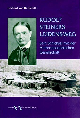 Rudolf Steiners Leidensweg: Sein Schicksal mit der Anthroposophischen Gesellschaft
