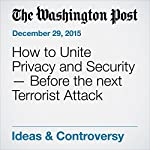 How to Unite Privacy and Security - Before the next Terrorist Attack | Michael McCaul,Mark Warner