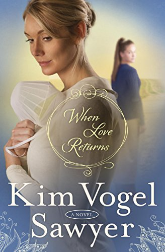 When Love Returns: A Novel (The Zimmerman Restoration Trilogy Book 3) by [Sawyer, Kim Vogel]