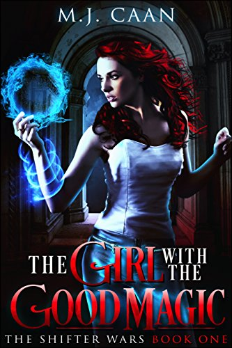 The Girl With The Good Magic: The Shifter Wars Book One by [Caan, MJ]