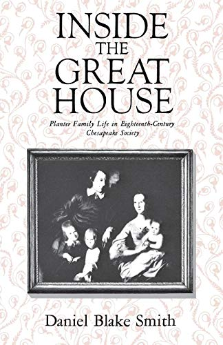 - Inside the Great House: Planter Family Life in Eighteenth-Century Chesapeake Society