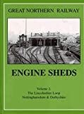 Great Northern Railway Engine Sheds, Vol. 2: The Lincolnshire Loop, Nottinghamshire & Derbyshire