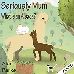Seriously Mum, What's an Alpaca? Audiobook