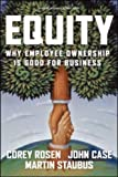 Equity: Why Employee Ownership Is Good For Business by Corey Rosen (1-May-2005) Hardcover