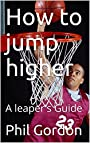 How to jump higher: A leaper's Guide