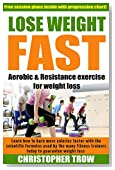 Weight Loss Motivation: Lose weight fast: Aerobic and Resistance exercise for weight loss (Lose Belly Fat, Lose Fat, Lose Weight, Weight Loss Books Book 1)